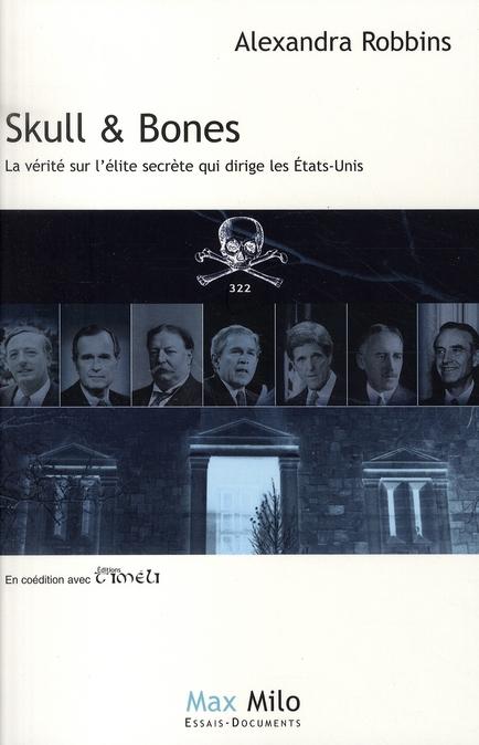 SKULL ET BONES LA VERITE SUR L'ELITE SECRET QUI DIRIGE LES ETATS-UNI