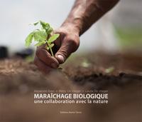 MARAICHAGE BIOLOGIQUE. UNE COLLABORATION AVEC LA NATURE