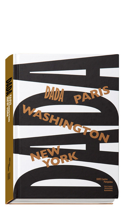 DADA - PARIS, WASHINGTON, NEW-YORK