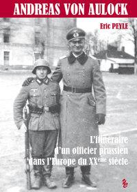 ANDREAS VON AULOCK - L'ITINERAIRE D'UN OFFICIER PRUSSIEN DANS L'EUROPE DU XXEME SIECLE