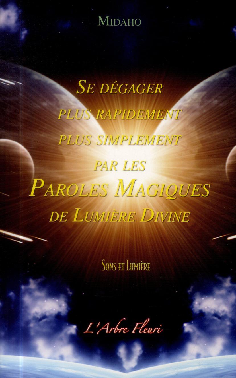 SE DEGAGER PLUS RAPIDEMENT, PLUS SIMPLEMENT PAR LES PAROLES MAGIQUES