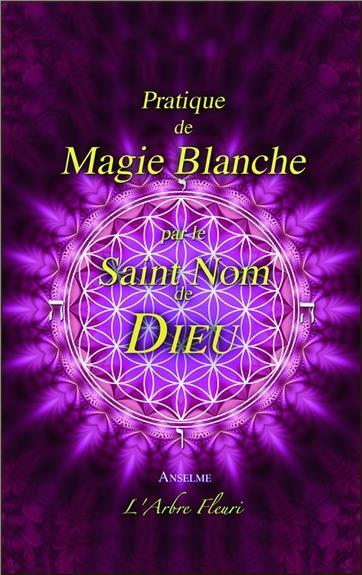 PRATIQUE DE MAGIE BLANCHE PAR LE SAINT NOM DE DIEU