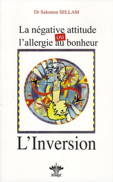LA NEGATIVE ATTITUDE OU L'ALLERGIE AU BONHEUR - L'INVERSION - TOME 11