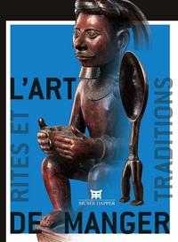 L'ART DE MANGER : RITES ET TRADITIONS EN AFRIQUE - INSULINDE ET OCEANIE