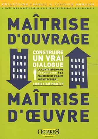 MAITRISE D'OUVRAGE, MAITRISE D'OEUVRE : CONSTRUIRE UN VRAI DIALOGUE : LA CONTRIBUTION DE L'ERGONOME