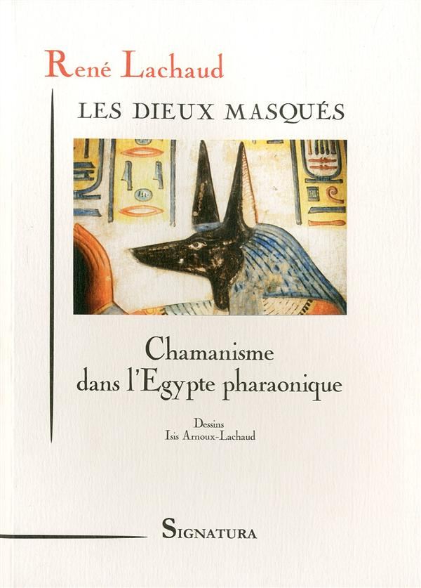LES DIEUX MASQUES  CHAMANISME DANS L'EGYPTE PHARAONIQUE