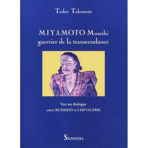 MIYAMOTO MUSASHI, GUERRIER DE LA TRANSCENDANCE