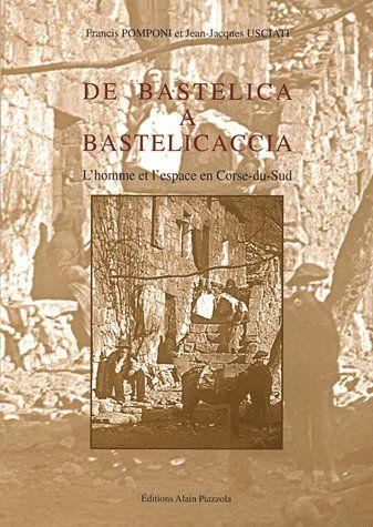 DE BASTELICA A BASTELICACCIA, L HOMME ET L ESPACE EN CORSE DU SUD