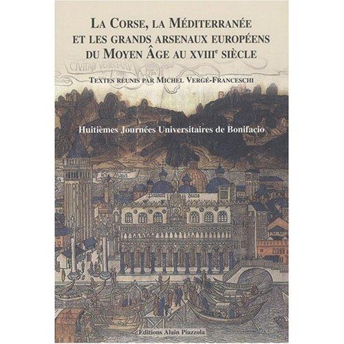 LA CORSE, LA MEDITERRANEE ET LES GRANDS ARSENAUX EUROPEENS DU MOYEN AGE AU XVIIIE SIECLE