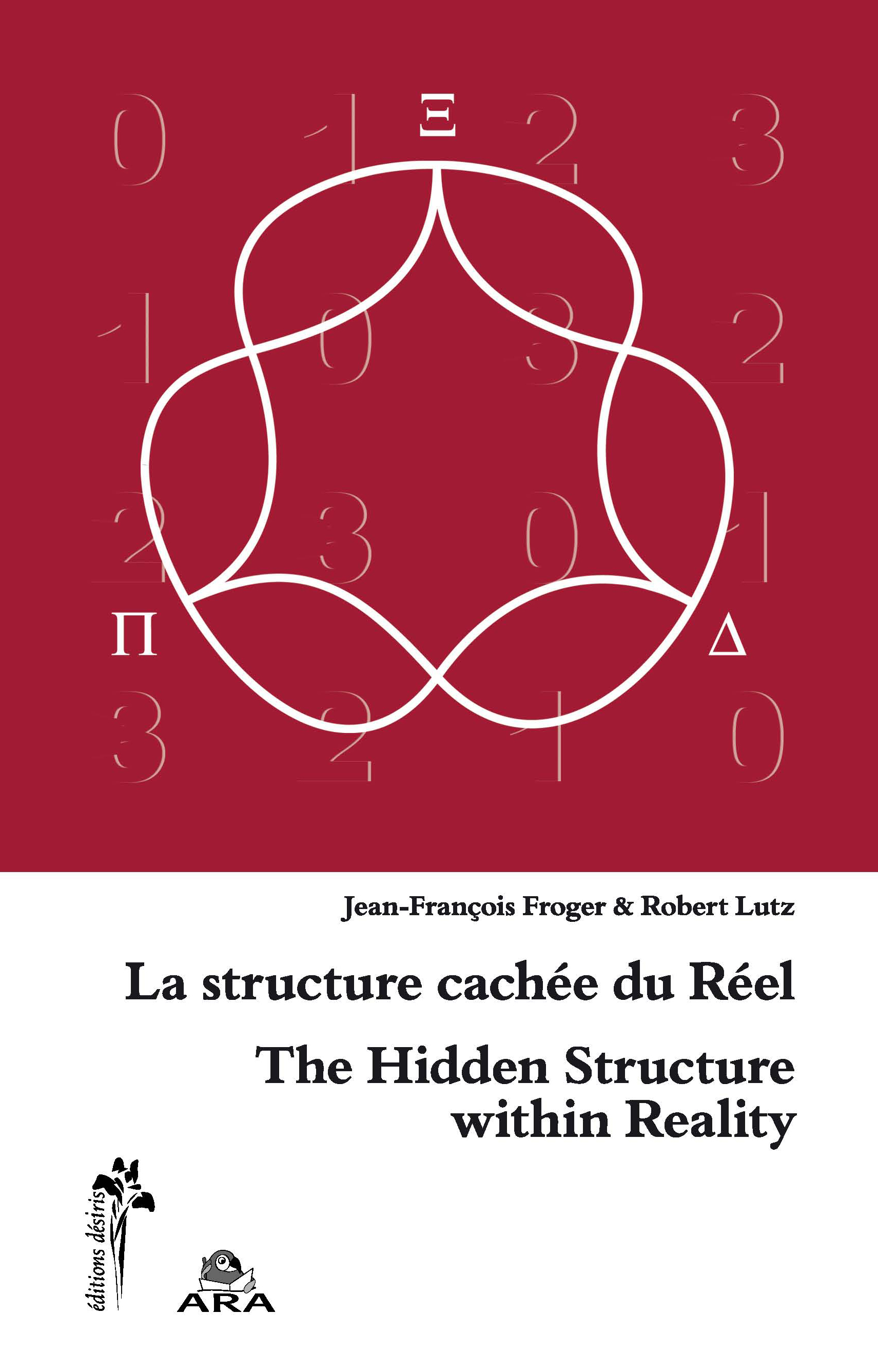 LA STRUCTURE CACHEE DU REEL, THE HIDDEN STRUCTURE WITHIN REALITY