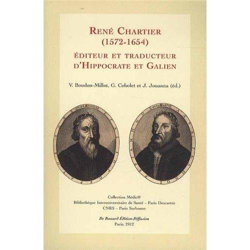 RENE CHARTIER (1572-1654) EDITEUR ET TRADUCTEUR D'HIPPOCRATE ET GALIEN ACTES DU COLLOQUE INTERNATION