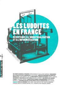 LES LUDDITES EN FRANCE - RESISTANCE A L'INDUSTRIALISATION ET A L'INFORMATISATION