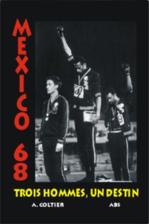 . TROIS HOMMES, UN DESTIN.MEXICO 68