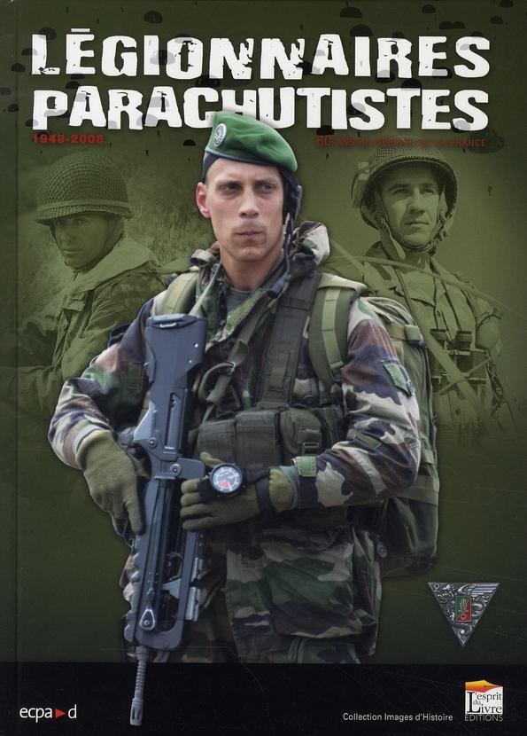 LEGIONNAIRES PARACHUTISTES : 60 ANS AU SERVICE DE LA FRANCE, 1948-2008