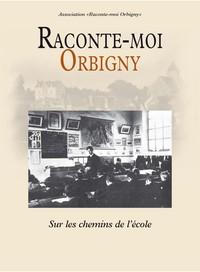 RACONTE-MOI ORBIGNY : SUR LES CHEMIN DE L'ECOLE