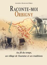 RACONTE-MOI ORBIGNY : AU FIL DU TEMPS, UN VILLAGE DE TOURAINE ET SES TRADITIONS
