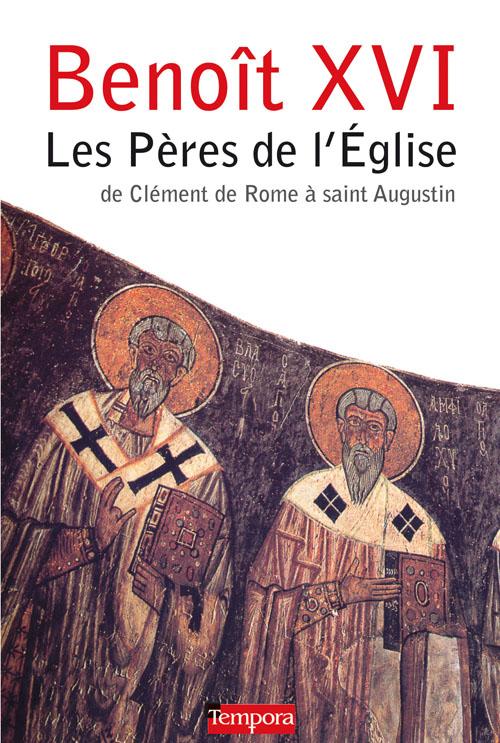 LES PERES DE L'EGLISE - DE CLEMENT DE ROME A SAINT AUGUSTIN