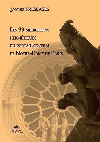 LES 33 MEDAILLONS HERMETIQUES DU PORTAIL CENTRAL DE NOTRE-DAME DE PARIS