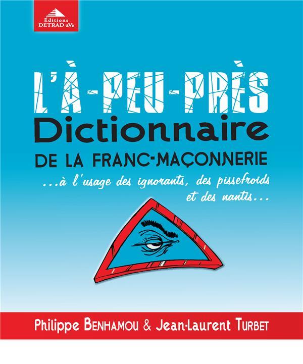 L'A-PEU-PRES, DICTIONNAIRE DE LA FRAN-MACONNERIE