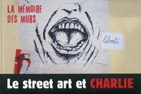 LE STREET ART ET CHARLIE - LA MEMOIRE DES MURS.
