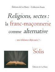 RELIGIONS, SECTES : LA FRANC-MACONNERIE COMME ALTERNATIVE