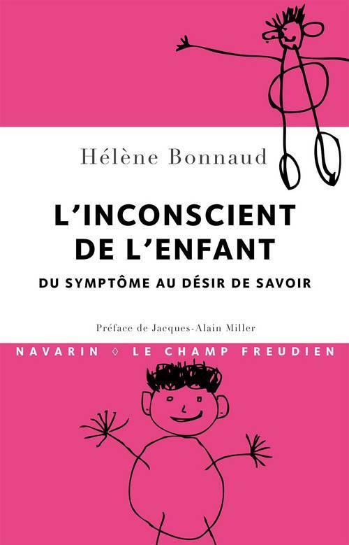 L'INCONSCIENT DE L'ENFANT. - DU SYMPTOME AU DESIR DE SAVOIR