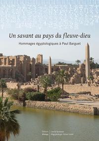 UN SAVANT AU PAYS DU FLEUVE DIEU - HOMMAGES EGYPTOLOGIQUES A PAUL BARGUET