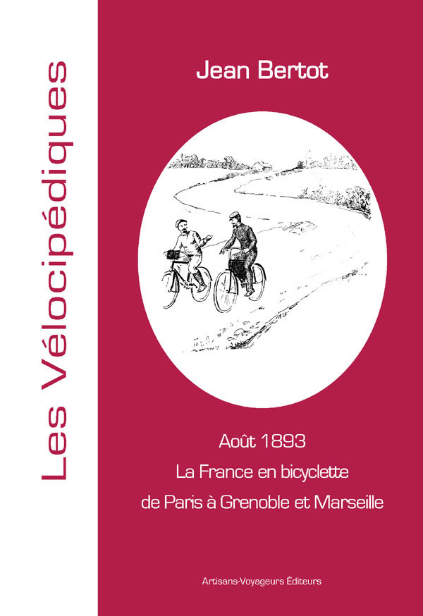 LA FRANCE EN BICYCLETTE DE PARIS A GRENOBLE ET MARSEILLE - 1893