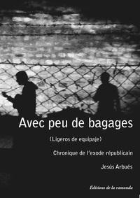 AVEC PEU DE BAGAGES - CHRONIQUE DE L'EXODE REPUBLICAIN ESPAGNOL