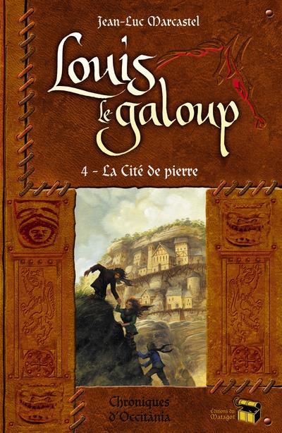 LOUIS LE GALOUP - T4 : LA CITE DE PIERRE - VOLUME 04