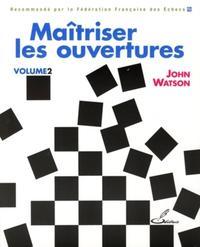 MAITRISER LES OUVERTURES - RECOMMANDE PAR LA FEDERATION FRANCAISE DES ECHECS