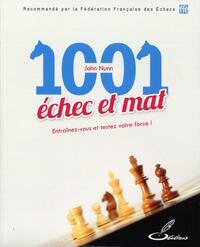 1001 ECHEC ET MAT - ENTRAINEZ-VOUS ET TESTEZ VOTRE FORCE !