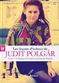 LES LECONS D'ECHECS DE JUDIT POLGAR - TOME 1 - COMMENT J'AI BATTU LE RECORD DE FISCHER.