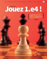 JOUEZ 1.E4 ! TOME I - UN REPERTOIRE PERCUTANT ET FIABLE CONTRE LA CARO-KANN, 1... E5, LA SCANDINAVE,