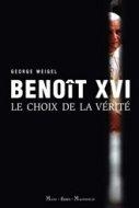 BENOIT XVI - LE CHOIX DE LA VERITE