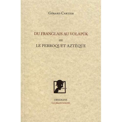 DU FRANGLAIS AU VOLAPUK - OU LE PERROQUET AZTEQUE