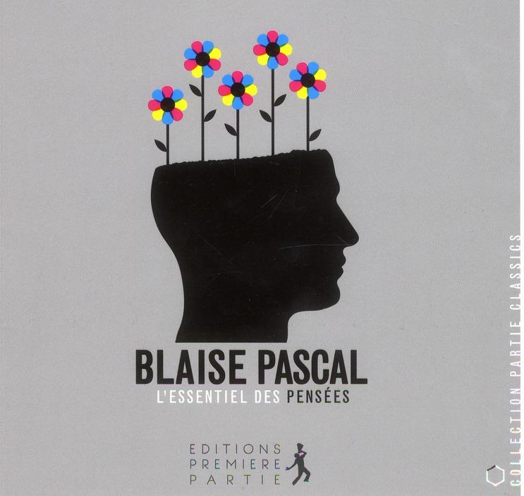 BLAISE PASCAL : L'ESSENTIEL DES PENSEES