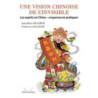 UNE VISION CHINOISE DE L'INVISIBLE : LES ESPRITS EN CHINE, CROYANCES ET PRATIQUES