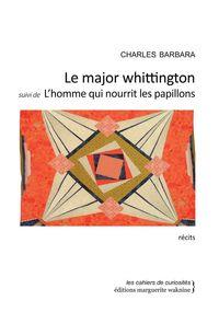 LE MAJOR WHITTINGTON - SUIVI DE L'HOMME QUI NOURRIT LES PAPILLO