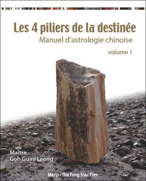 LES QUATRE PILIERS DE LA DESTINEE - T01 - LES QUATRE PILIERS DE LA DESTINEE - MANUEL D'ASTROLOGIE CH