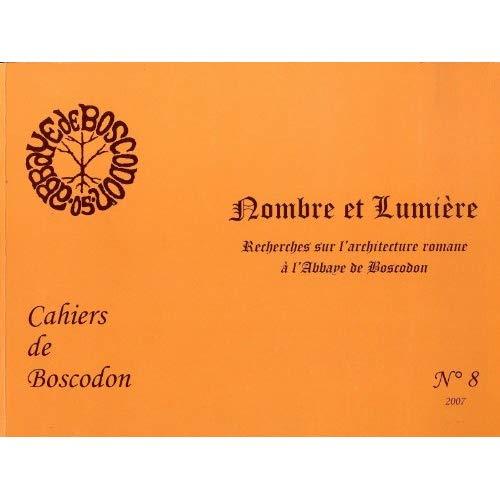 NOMBRE ET LUMIERE. RECHERCHES SUR L'ARCHITECTURE ROMANE A L'ABBAYE DE BOSCODON. CAHIER 8
