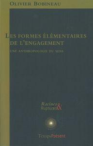FORMES ELEMENTAIRES DE L'ENGAGEMENT (LES - UNE ANTHROPOLOGIE DU SENS