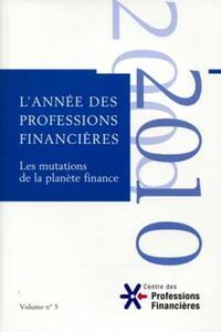 LES MUTATIONS DE LA PLANETE FINANCE. VOLUME 5 2019-2010