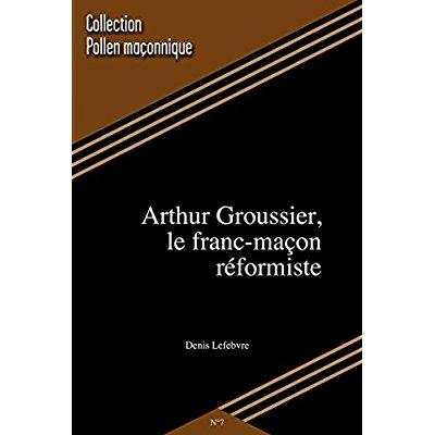 ARTHUR GROUSSIER, LE FRANC MACON REFORMISTE