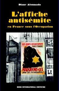 L'AFFICHE ANTISEMITE EN FRANCE SOUS L'OCCUPATION
