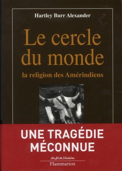 LE CERCLE DU MONDE - LA RELIGION DES AMERINDIENS
