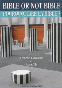 BIBLE OR NOT BIBLE : POURQUOI LIRE LA BIBLE ?