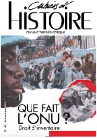 CAHIERS D'HISTOIRE N 142 QUE FAIT L'ONU ? DROIT D'INVENTAIRE  - PRINTEMPS 2019