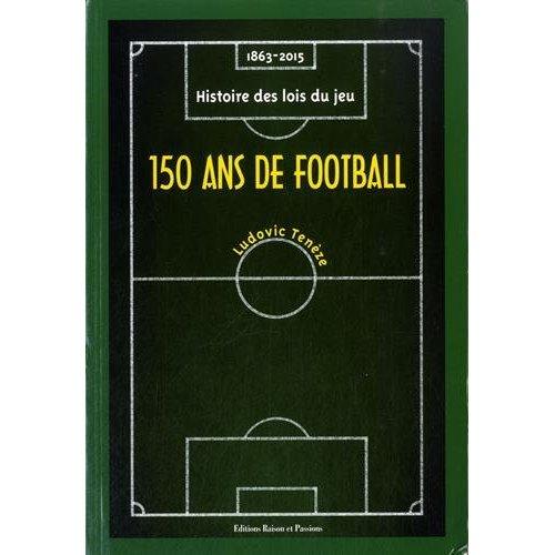 150 ANS DE FOOTBALL : 1863-2015, HISTOIRE DES LOIS DU JEU