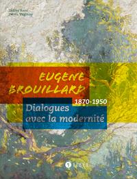 EUGENE BROUILLARD : DIALOGUES AVEC LA MODERNITE, 1870-1950